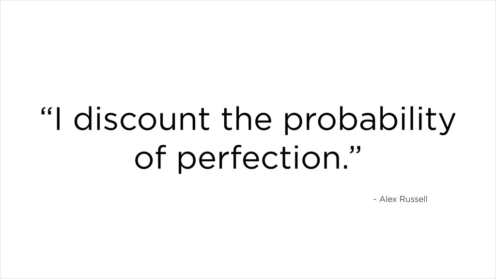 """I discount the probability of perfection."" - A..."