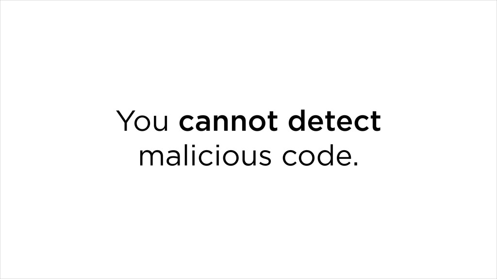You cannot detect malicious code.
