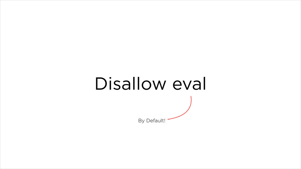 Disallow eval By Default!