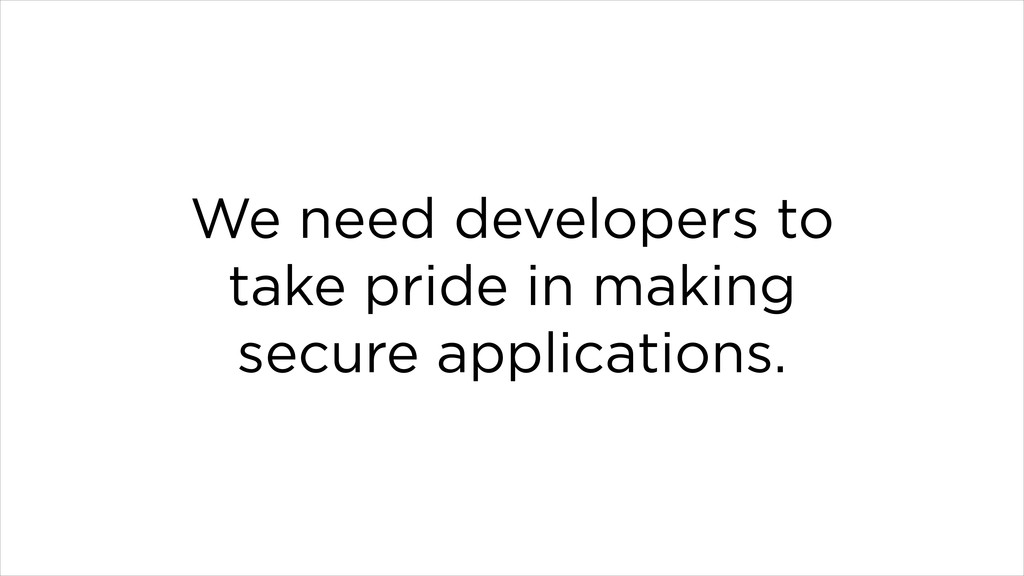 We need developers to take pride in making secu...