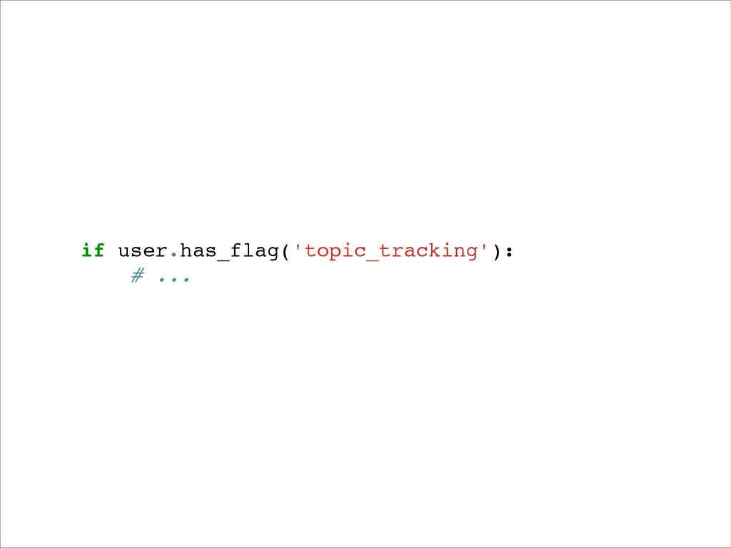 if user.has_flag('topic_tracking'):! # ...!