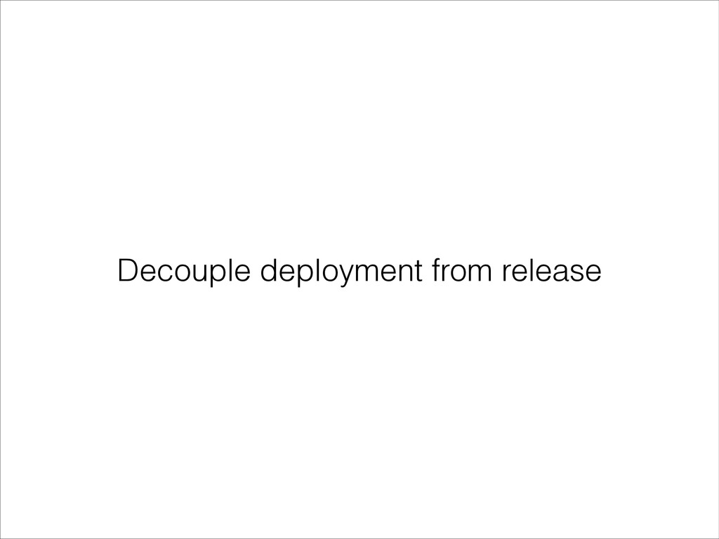 Decouple deployment from release