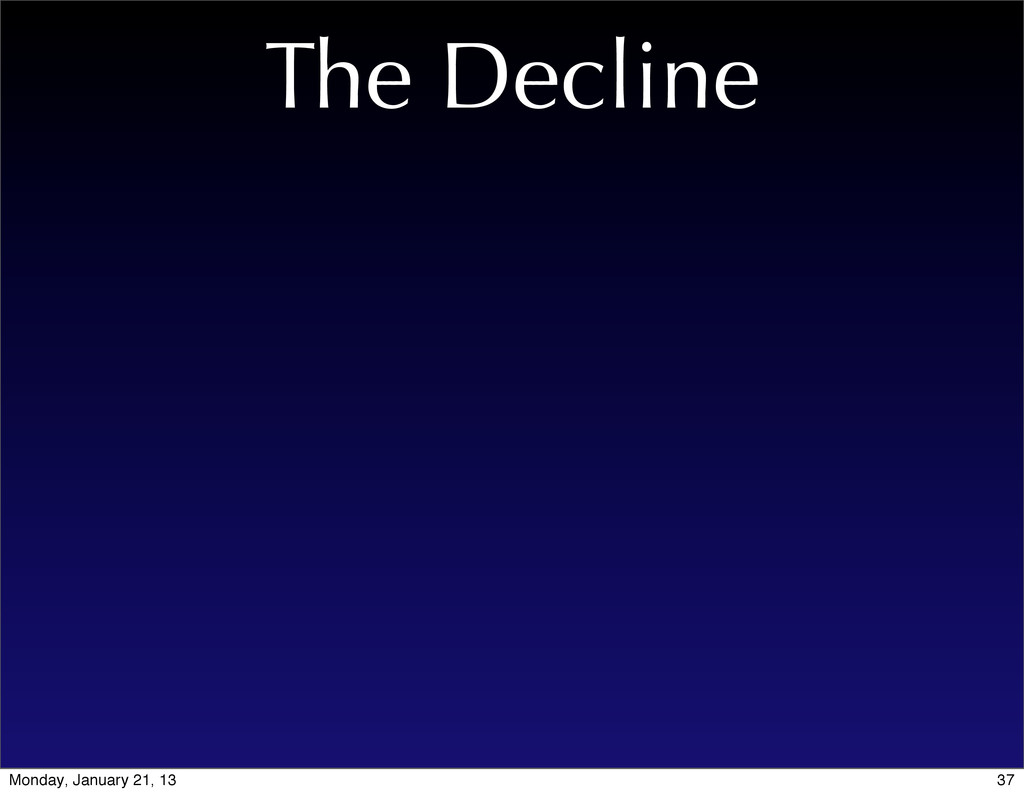 The Decline 37 Monday, January 21, 13