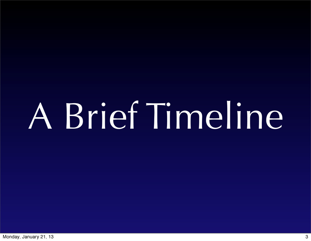 A Brief Timeline 3 Monday, January 21, 13