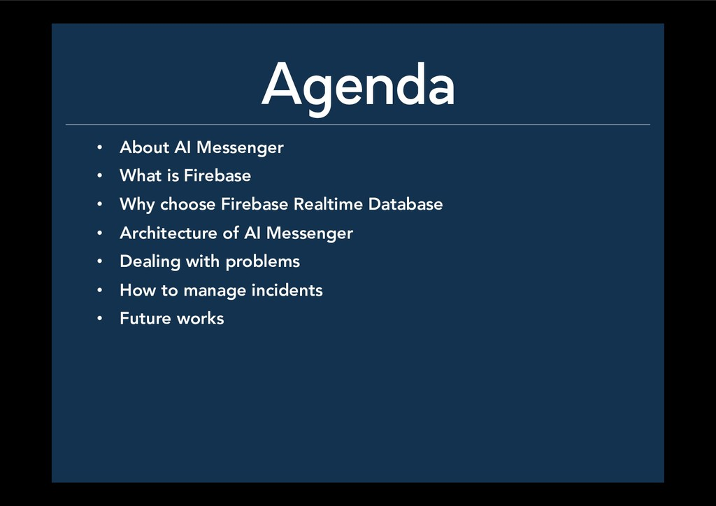 Agenda •  About AI Messenger •  What is Fireba...