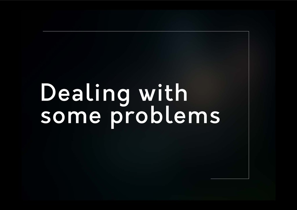 Dealing with some problems