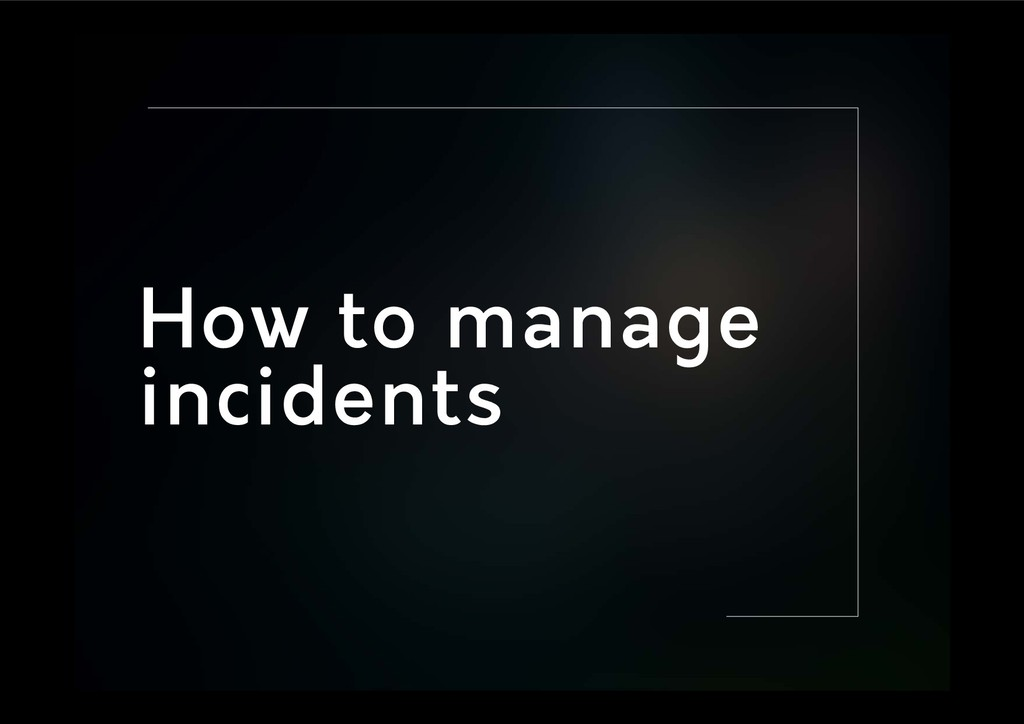 How to manage incidents