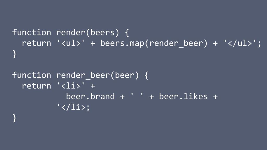 function render(beers) { return '<ul>' + beers....