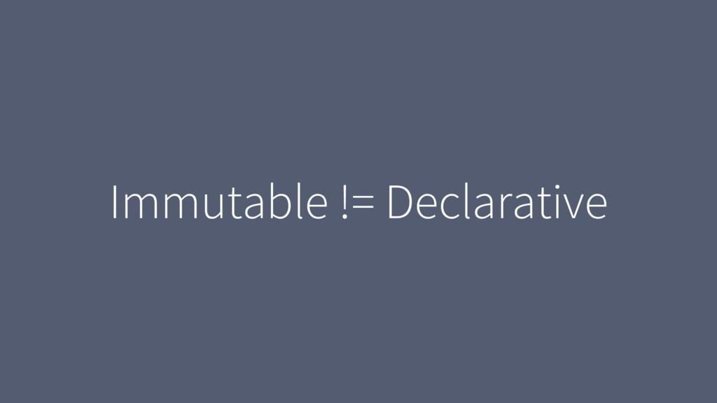 Immutable != Declarative
