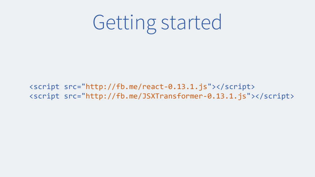 """Getting started <script src=""""http://fb.me/react..."""