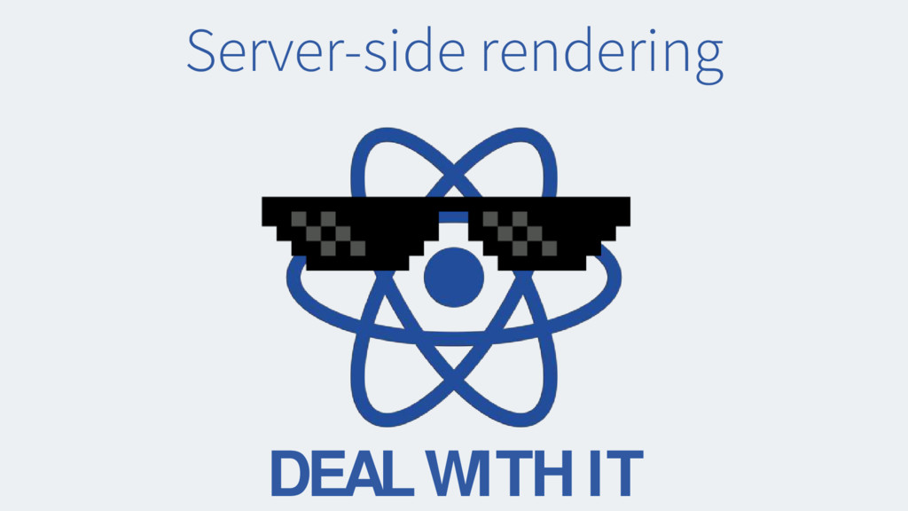 Server-side rendering DEAL WITH IT