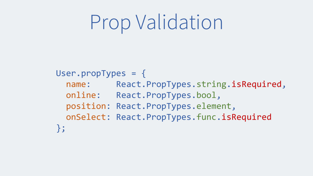 Prop Validation User.propTypes = { name: React....