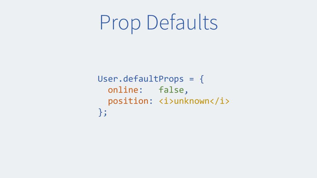 Prop Defaults User.defaultProps = { online: fal...
