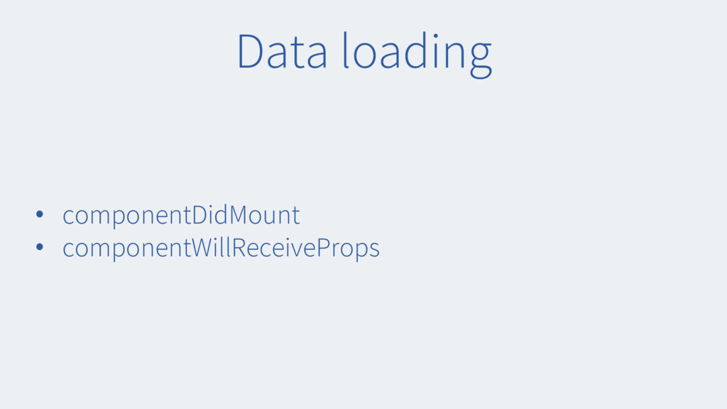 Data loading • componentDidMount • componentWil...