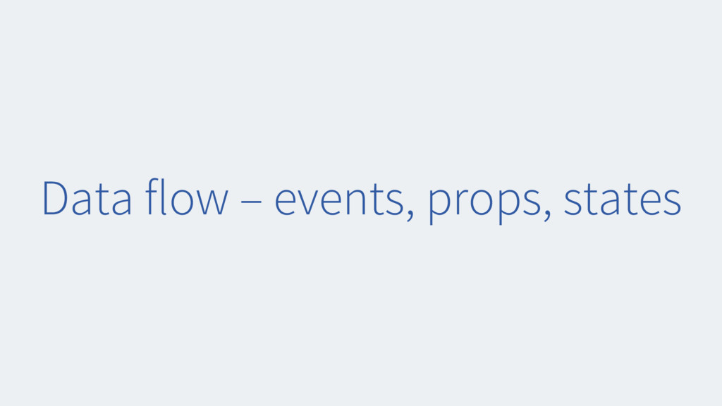 Data flow – events, props, states