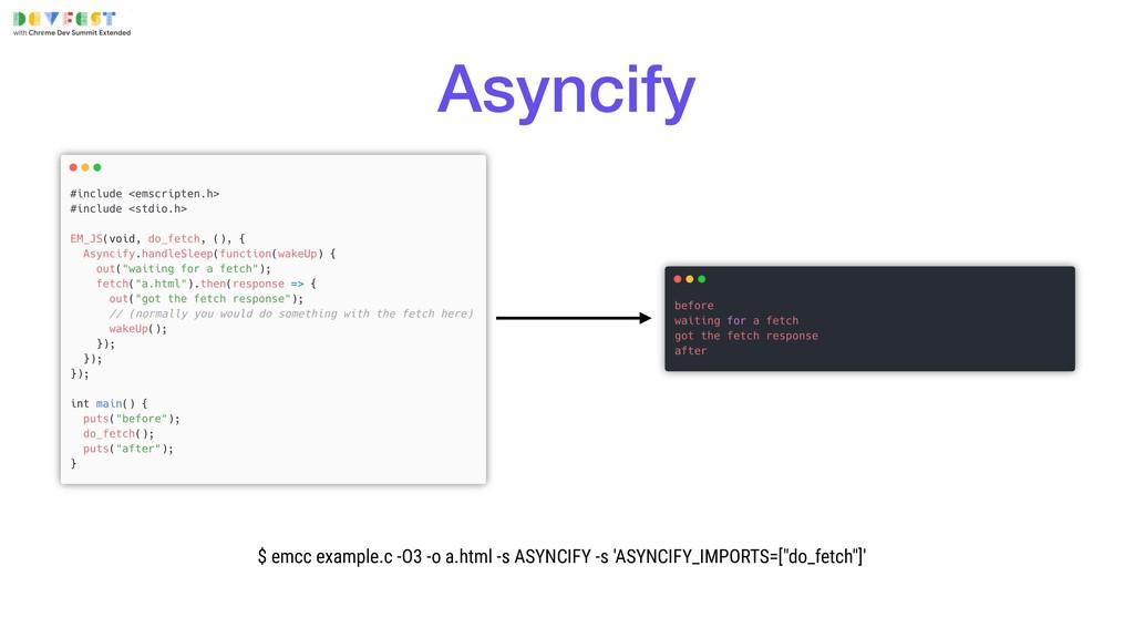 $ emcc example.c -O3 -o a.html -s ASYNCIFY -s '...