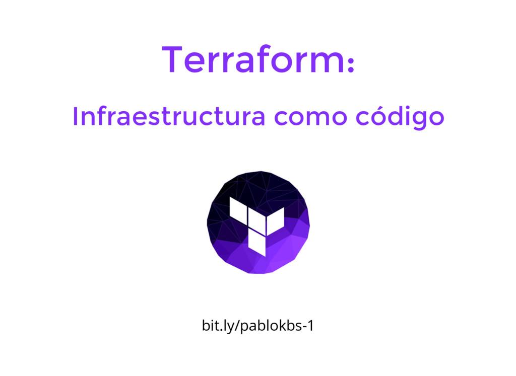 Terraform: Infraestructura como código bit.ly/p...