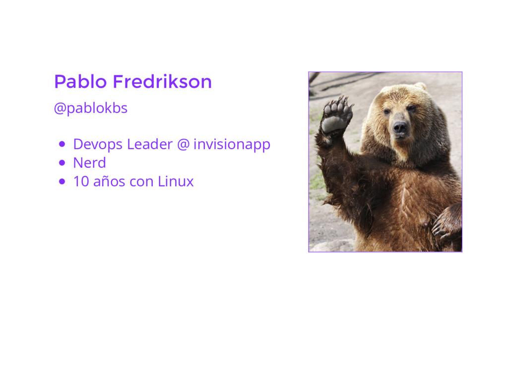 Pablo Fredrikson @pablokbs Devops Leader @ invi...