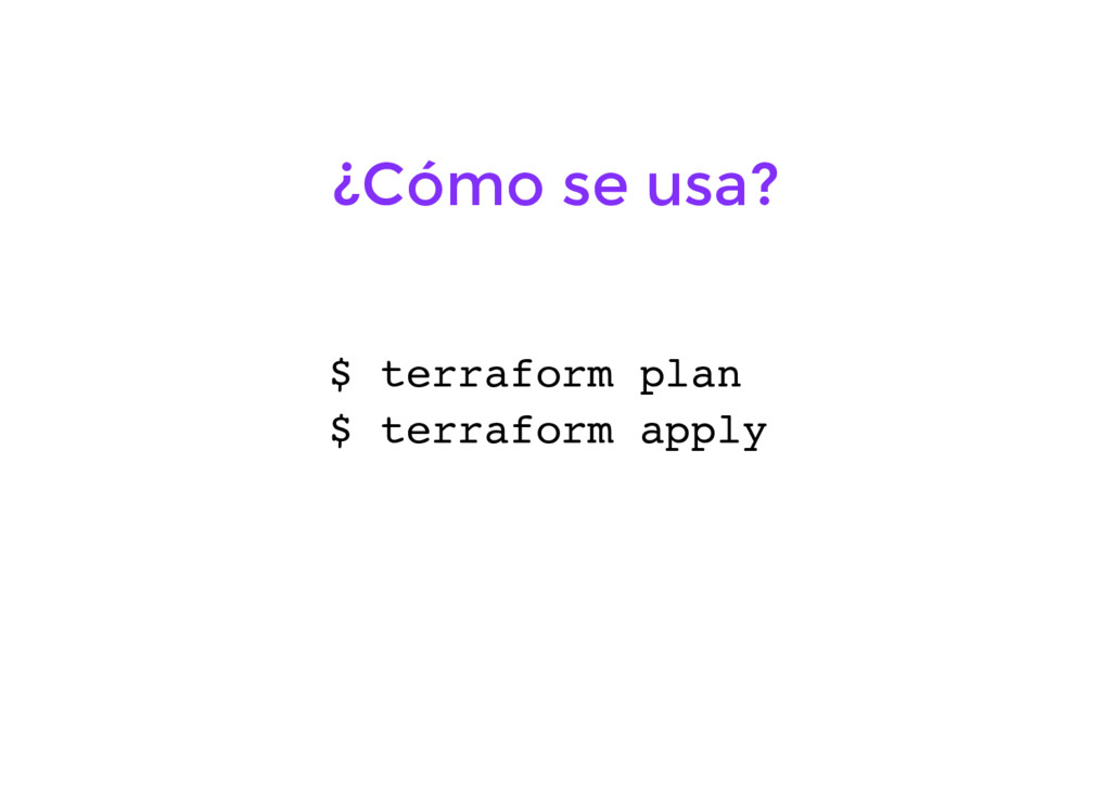 $ terraform plan ¿Cómo se usa? $ terraform apply