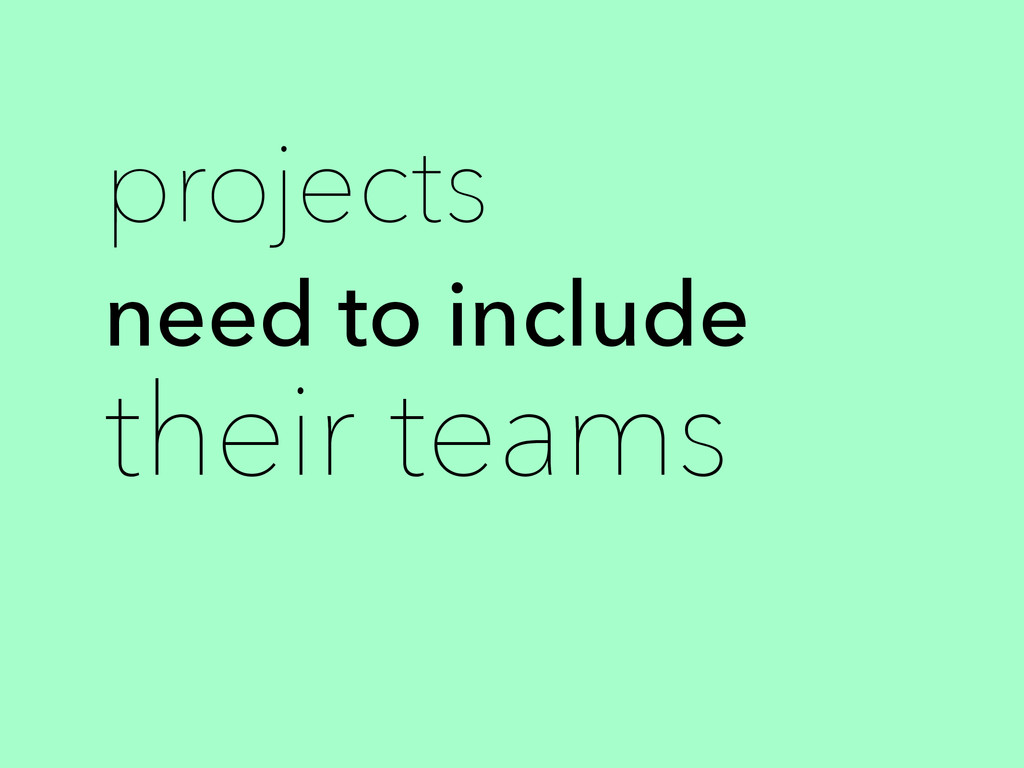 projects need to include their teams