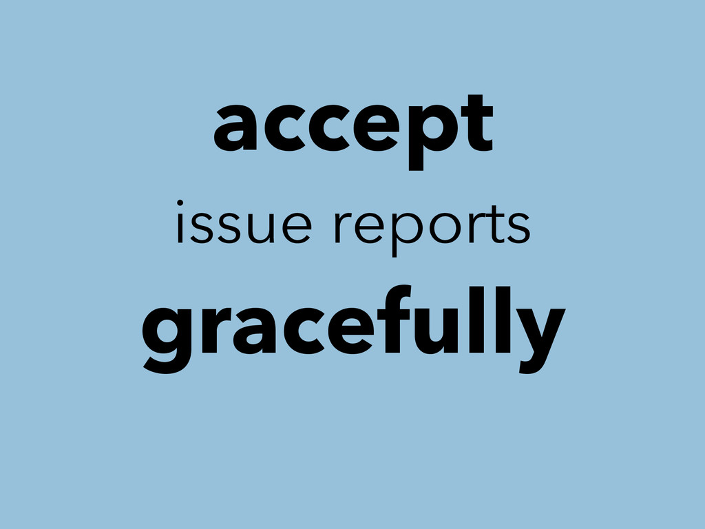 accept issue reports gracefully