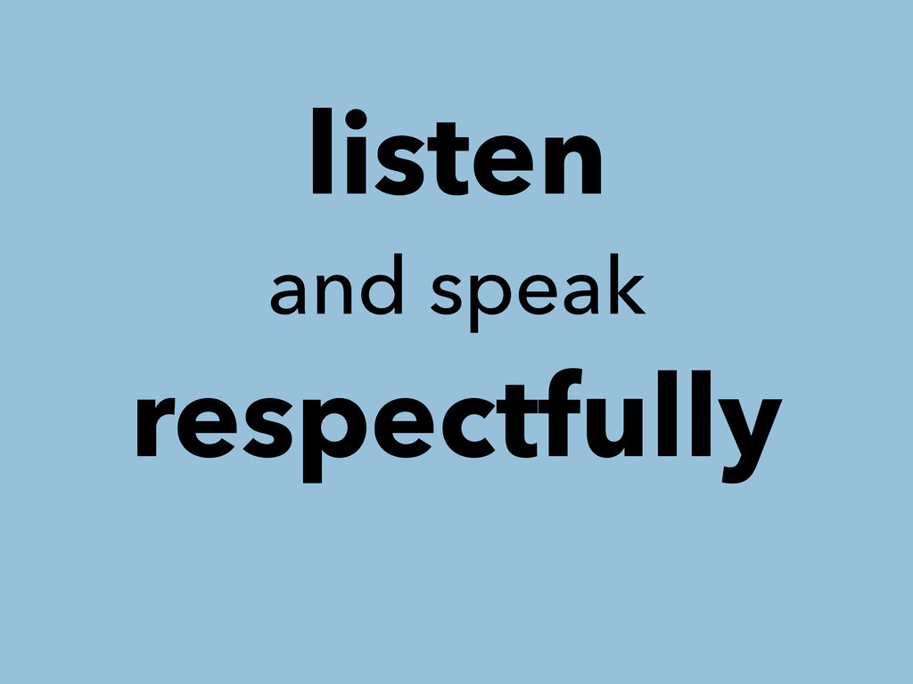 listen and speak respectfully