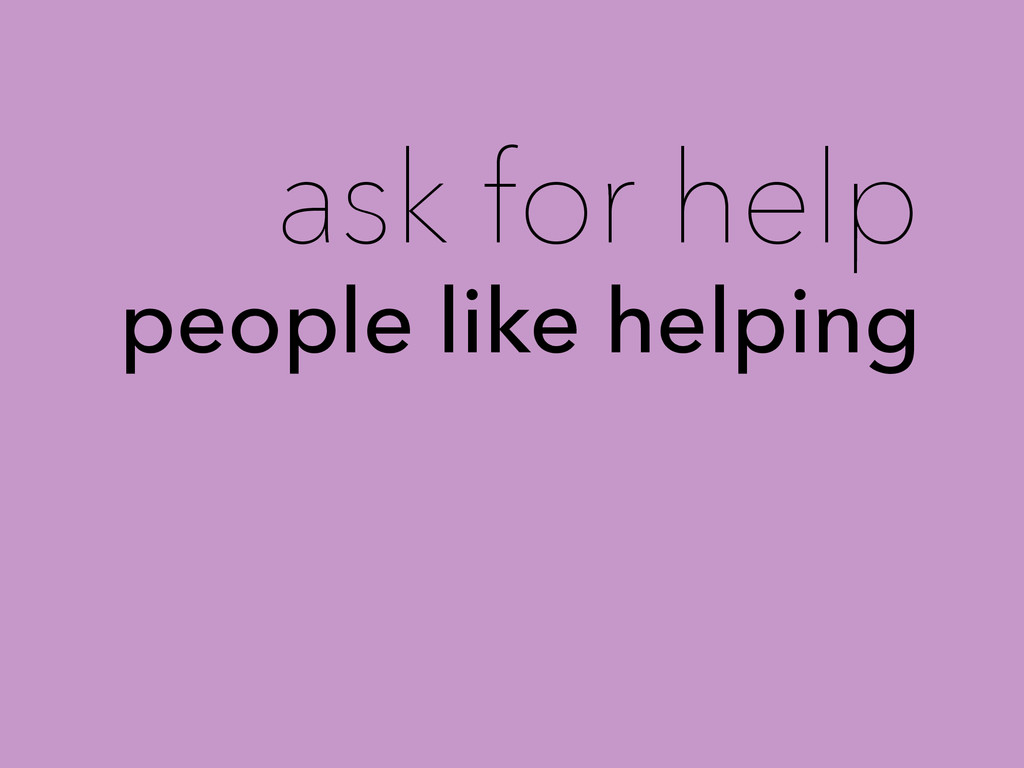 ask for help people like helping