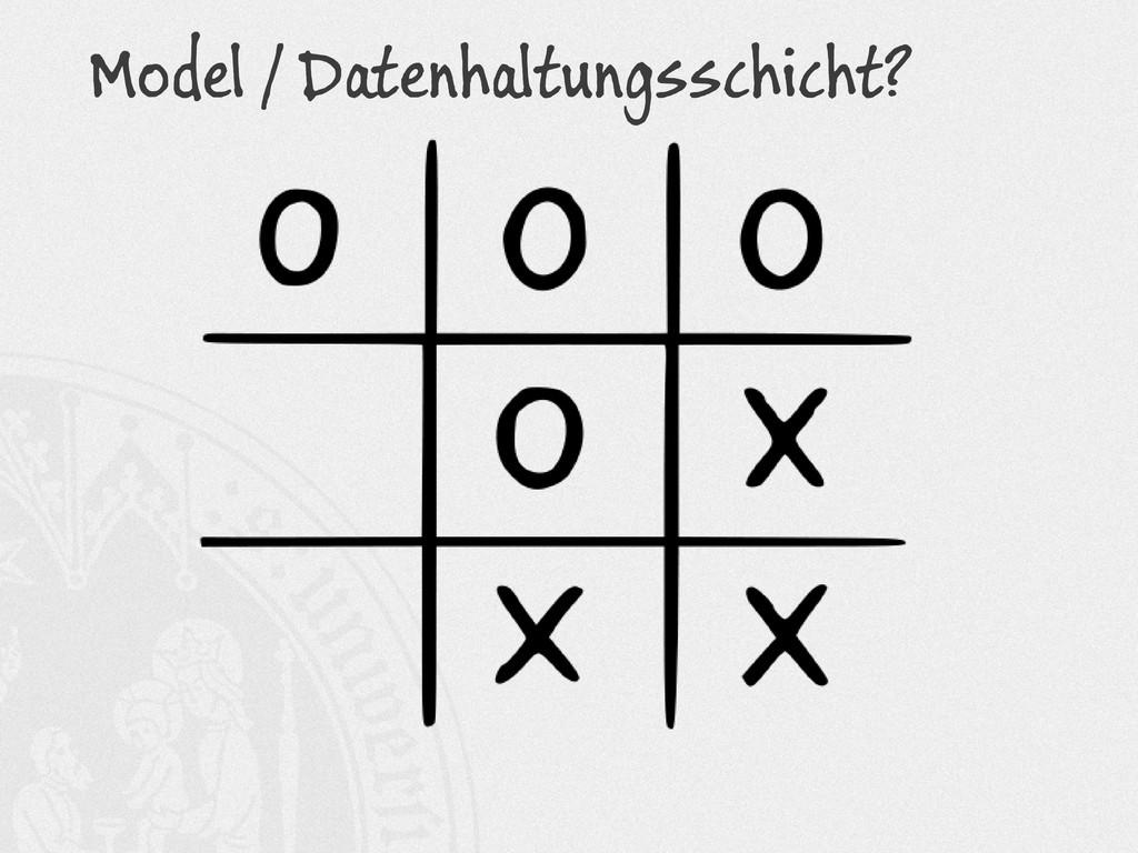 Model / Datenhaltungsschicht?