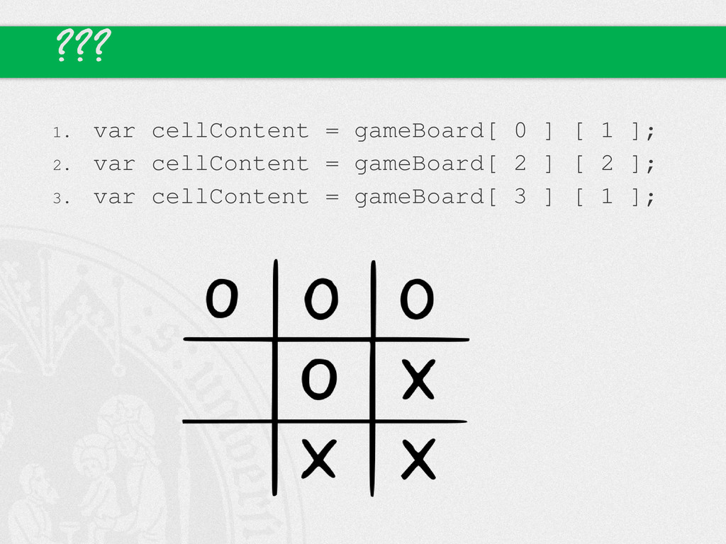 ??? 1. var cellContent = gameBoard[ 0 ] [ 1 ]; ...