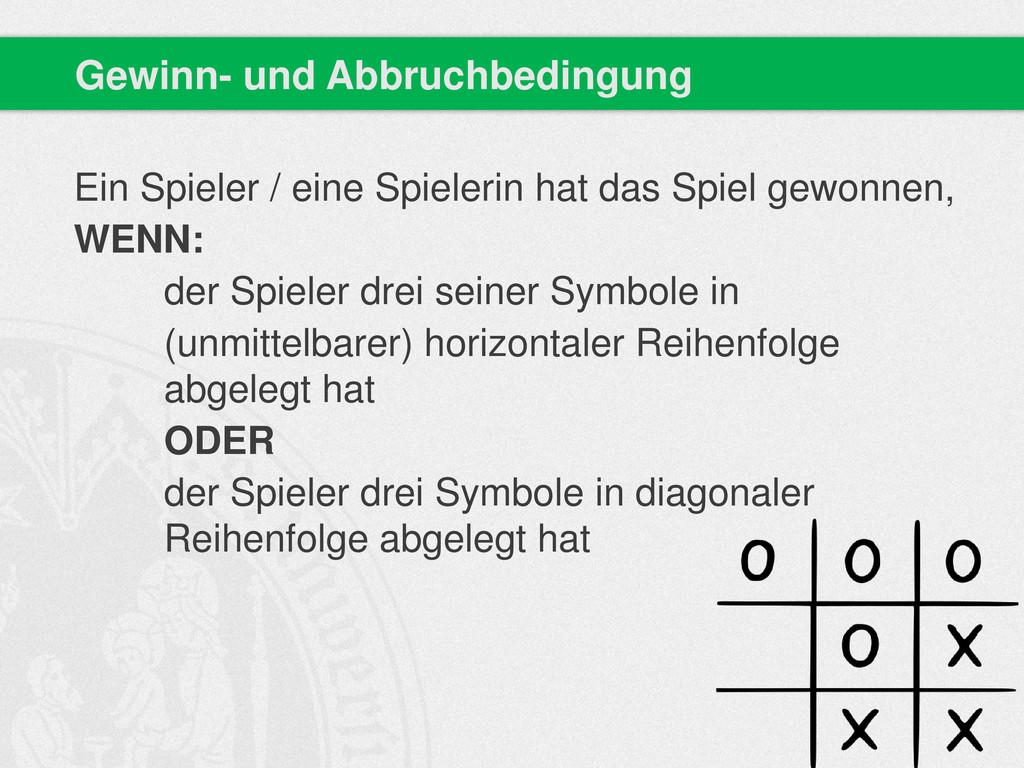 Gewinn- und Abbruchbedingung Ein Spieler / eine...