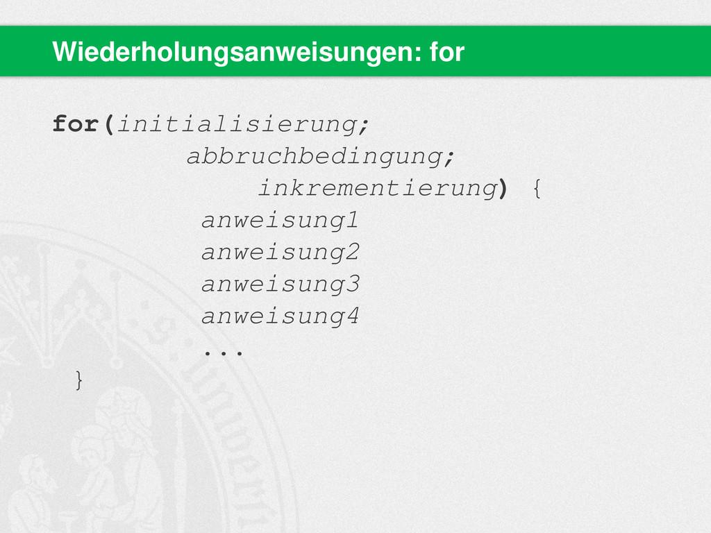 for(initialisierung; abbruchbedingung; inkremen...