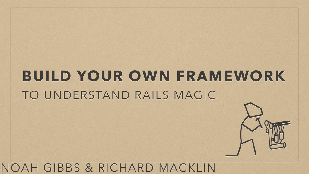 BUILD YOUR OWN FRAMEWORK TO UNDERSTAND RAILS MA...