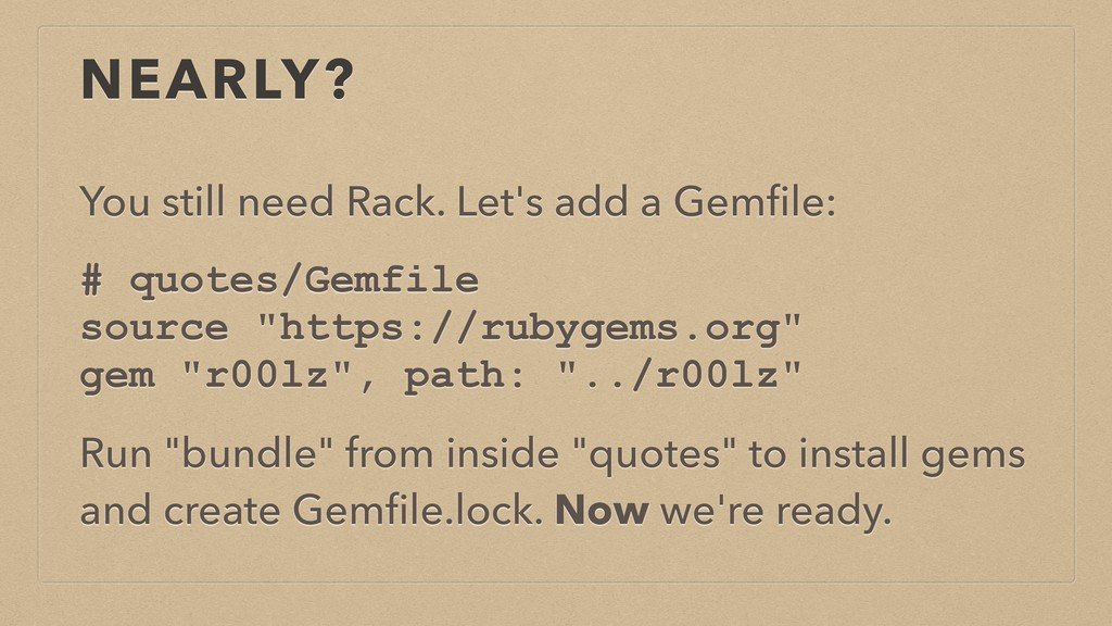 NEARLY? You still need Rack. Let's add a Gemfile...