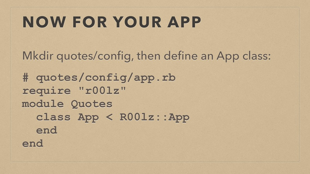 NOW FOR YOUR APP Mkdir quotes/config, then define...