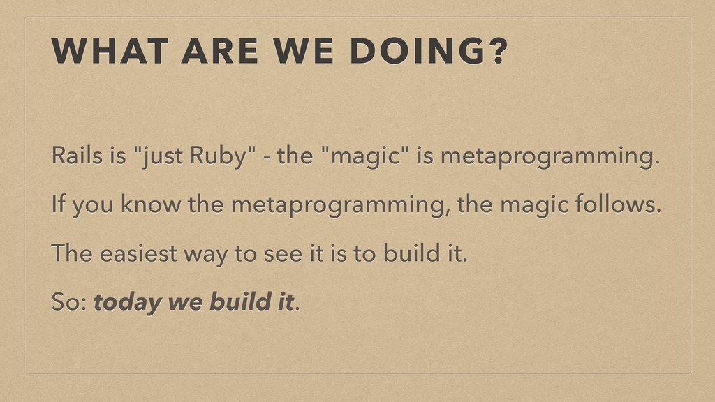 "WHAT ARE WE DOING? Rails is ""just Ruby"" - the ""..."