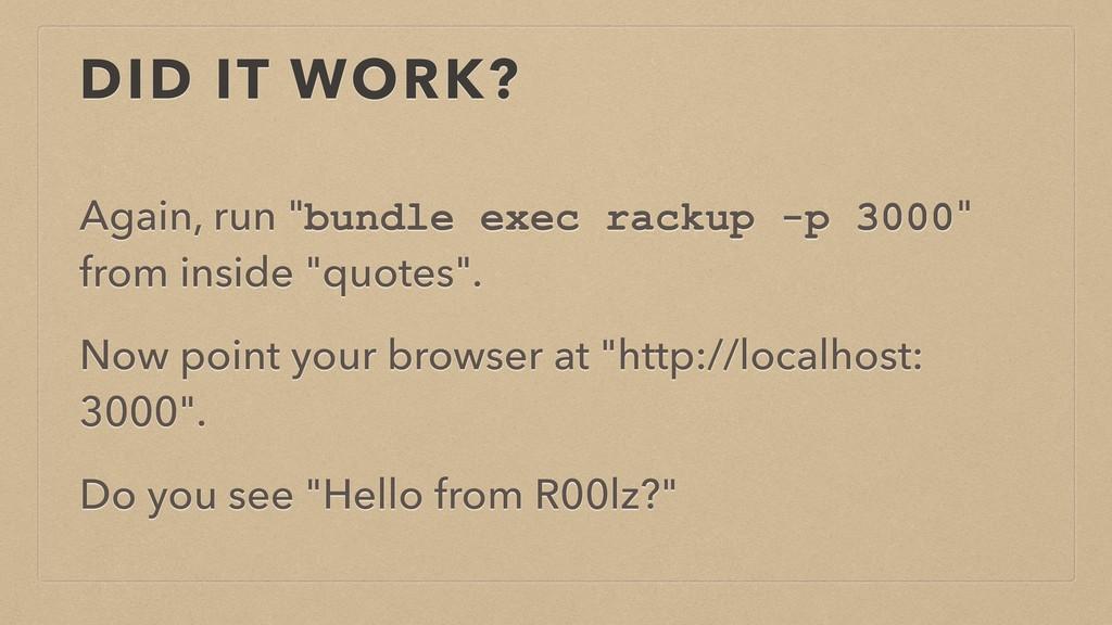 """DID IT WORK? Again, run """"bundle exec rackup -p ..."""