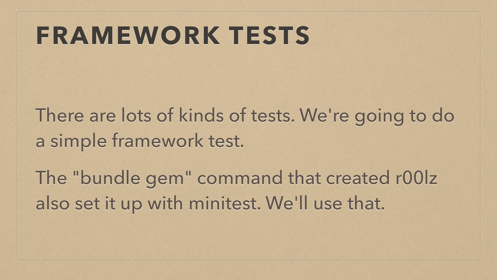 FRAMEWORK TESTS There are lots of kinds of test...
