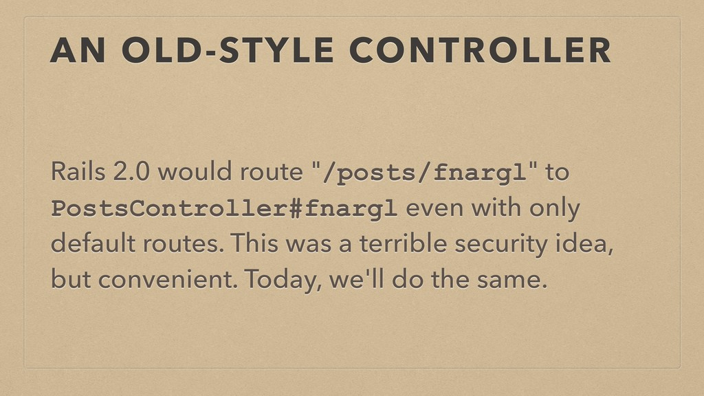 "AN OLD-STYLE CONTROLLER Rails 2.0 would route ""..."