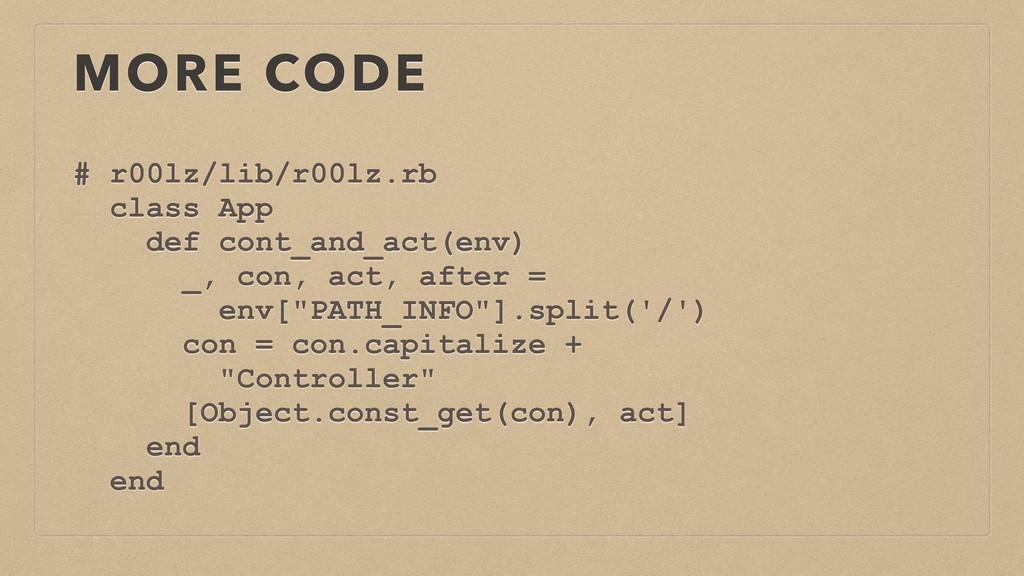 MORE CODE # r00lz/lib/r00lz.rb class App def co...
