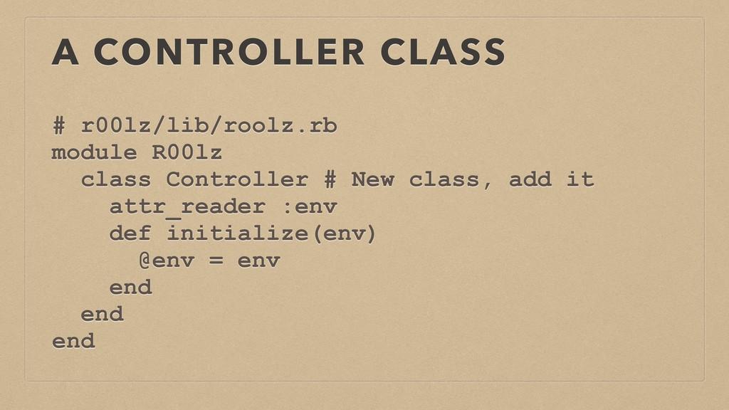 A CONTROLLER CLASS # r00lz/lib/roolz.rb module ...