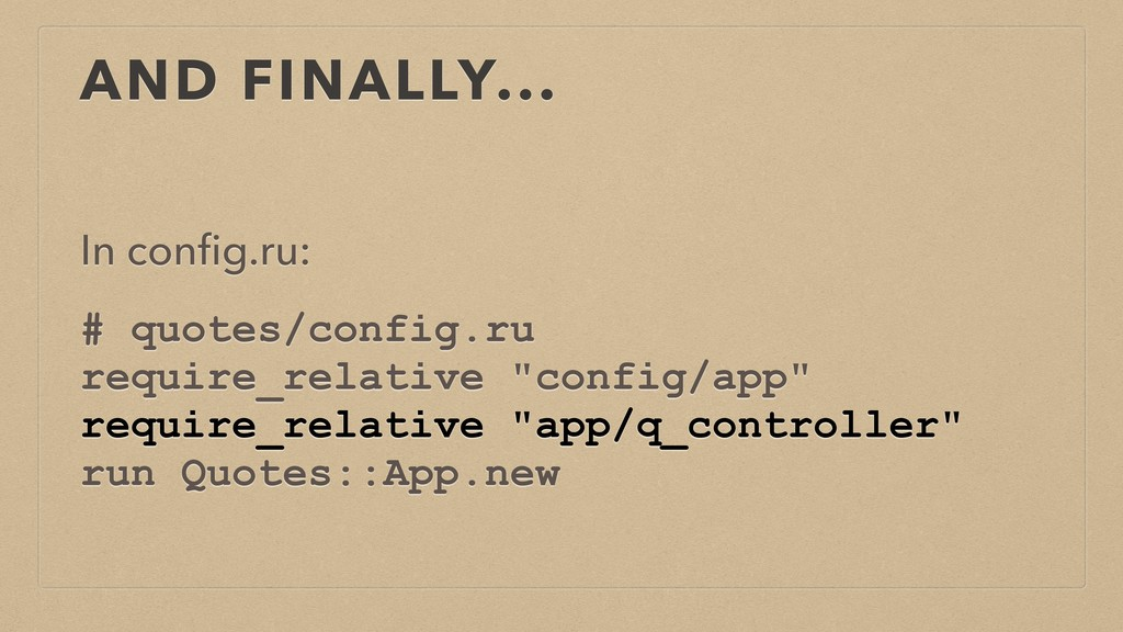 AND FINALLY... In config.ru: # quotes/config.ru ...