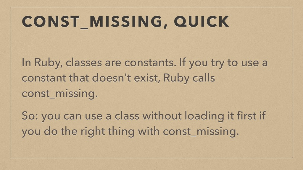 CONST_MISSING, QUICK In Ruby, classes are const...