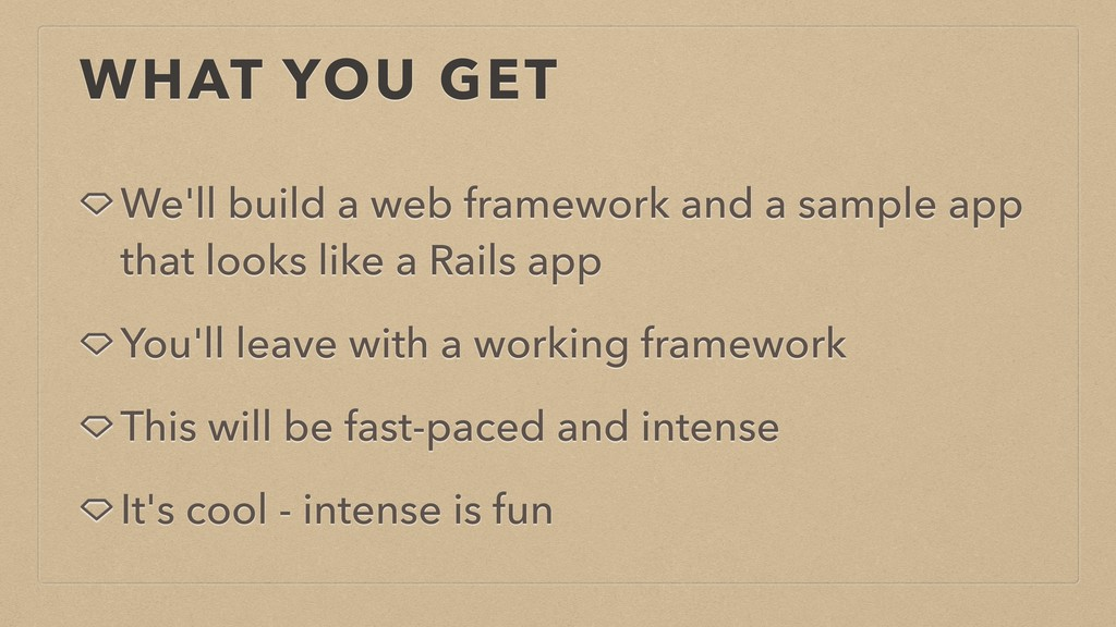 WHAT YOU GET We'll build a web framework and a ...