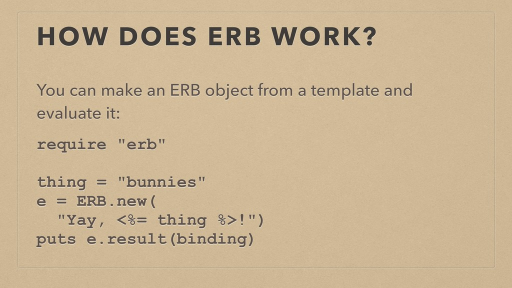 HOW DOES ERB WORK? You can make an ERB object f...