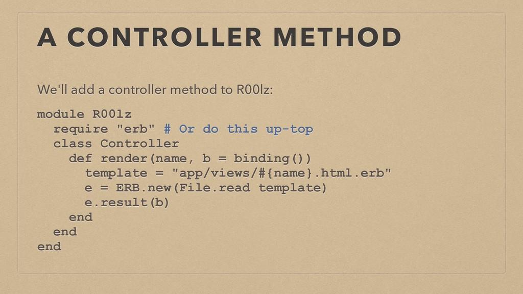 A CONTROLLER METHOD We'll add a controller meth...