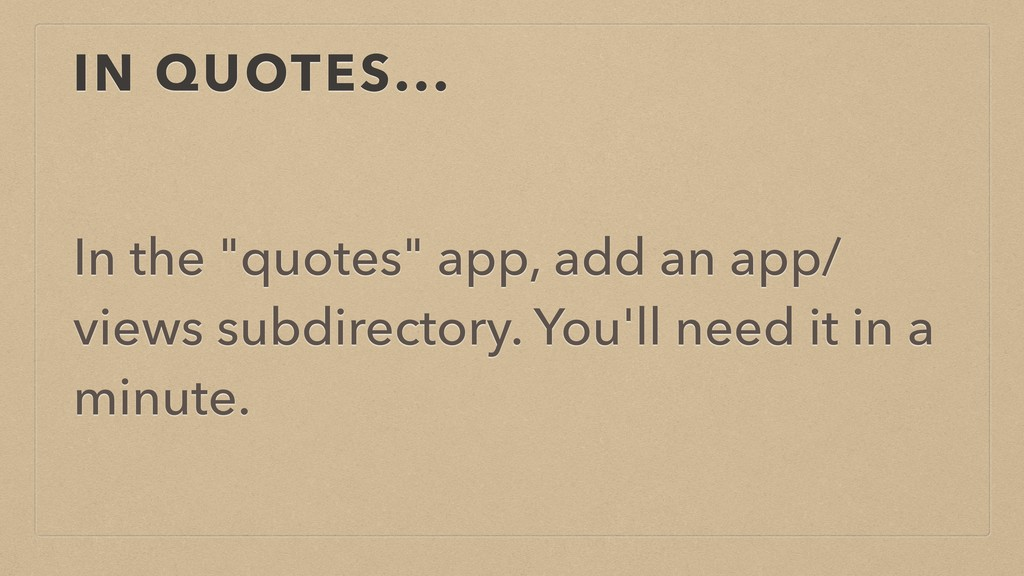 "IN QUOTES... In the ""quotes"" app, add an app/ v..."