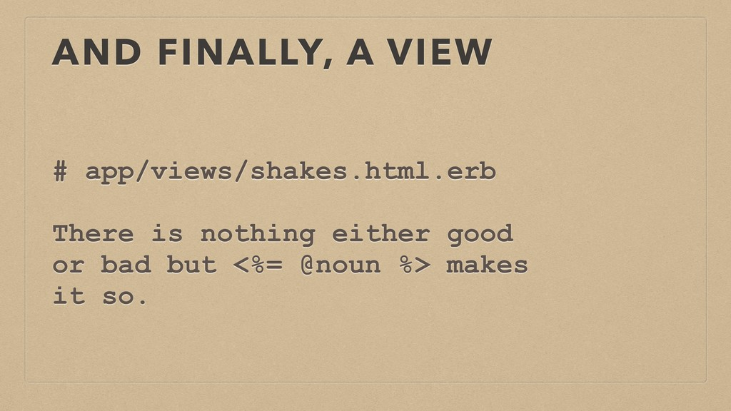 AND FINALLY, A VIEW # app/views/shakes.html.erb...