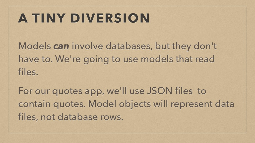 A TINY DIVERSION Models can involve databases, ...