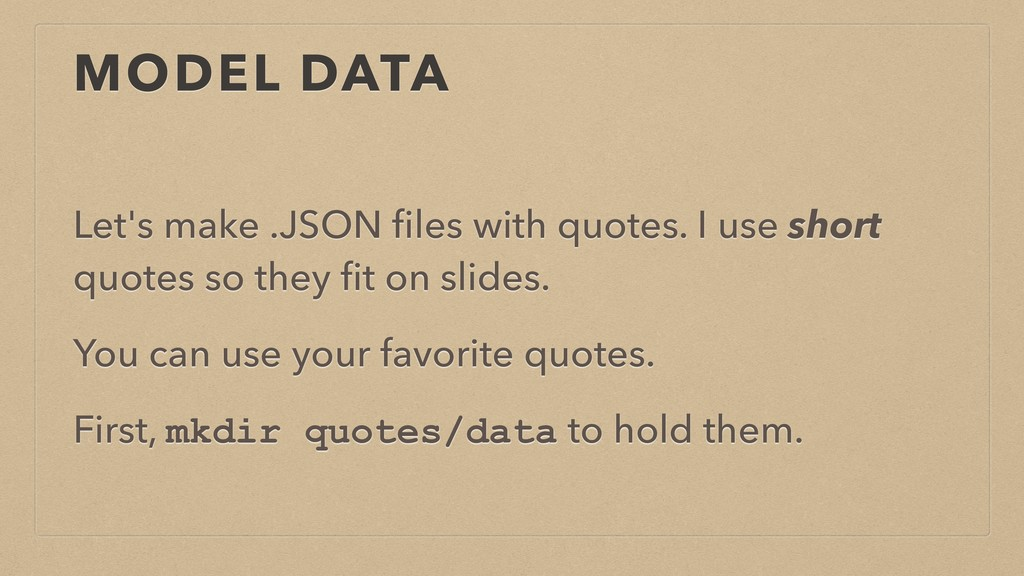 MODEL DATA Let's make .JSON files with quotes. I...