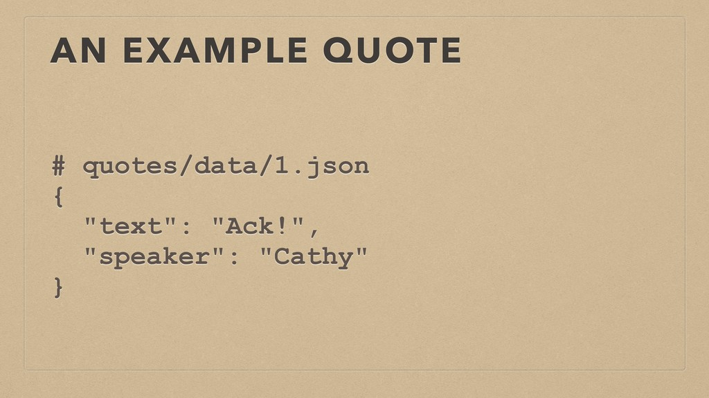 "AN EXAMPLE QUOTE # quotes/data/1.json { ""text"":..."